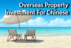 Overseas Property Investment For Chinese